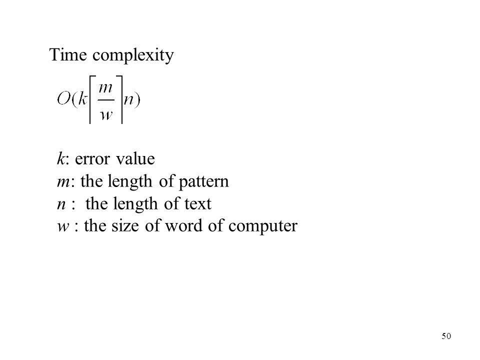 50 Time complexity k: error value m: the length of pattern n : the length of text w : the size of word of computer