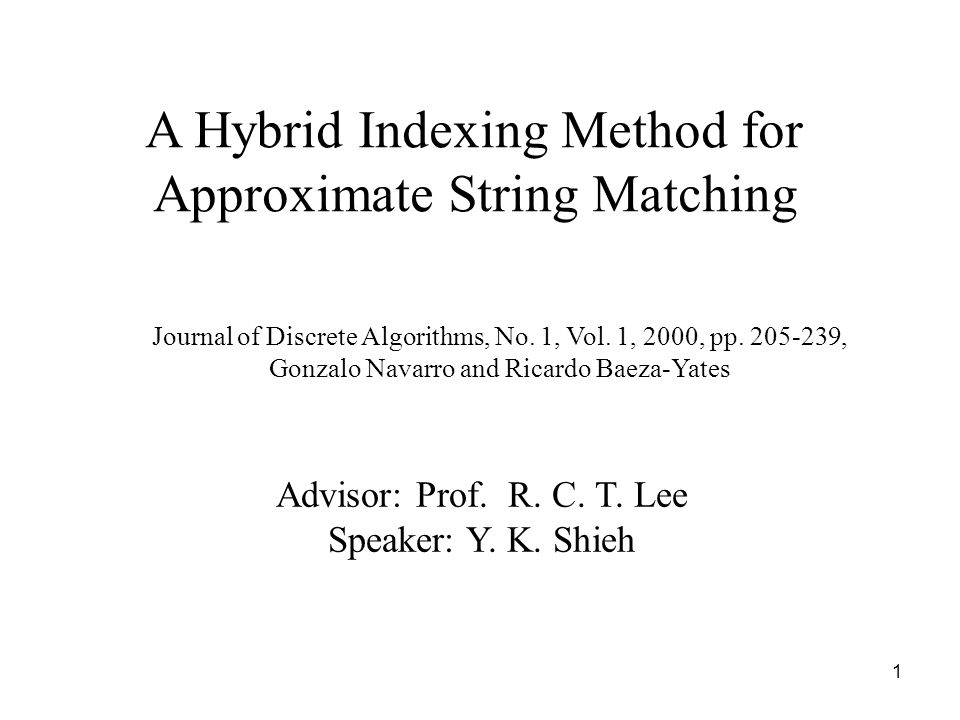 1 A Hybrid Indexing Method for Approximate String Matching Journal of Discrete Algorithms, No. 1, Vol. 1, 2000, pp. 205-239, Gonzalo Navarro and Ricar