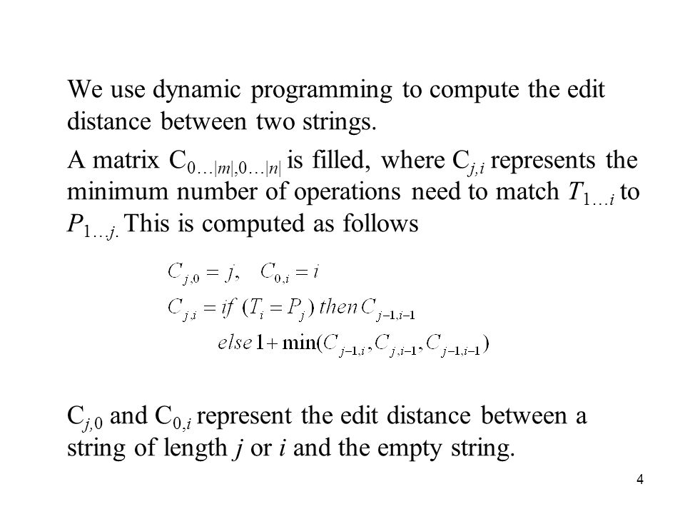 4 We use dynamic programming to compute the edit distance between two strings.