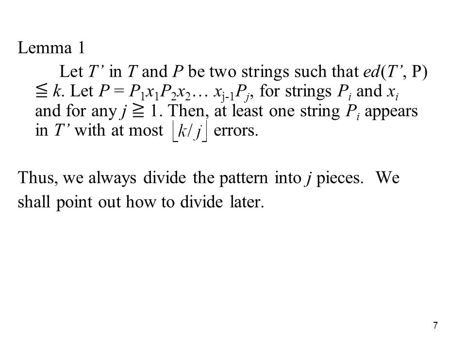 7 Lemma 1 Let T in T and P be two strings such that ed(T, P) k.