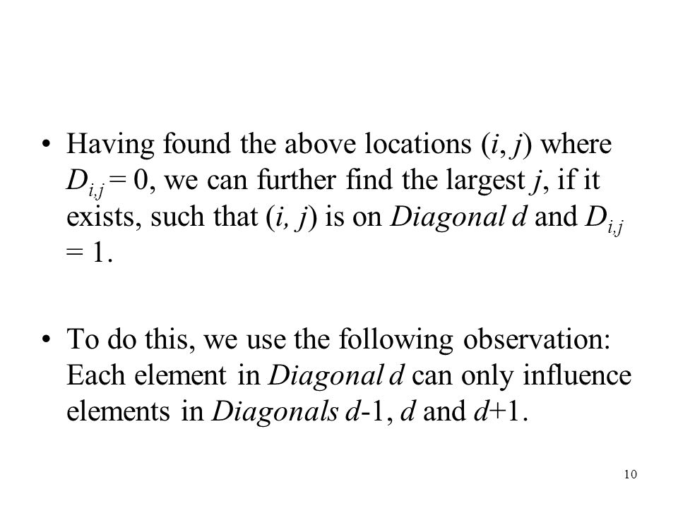 10 Having found the above locations (i, j) where D i,j = 0, we can further find the largest j, if it exists, such that (i, j) is on Diagonal d and D i,j = 1.