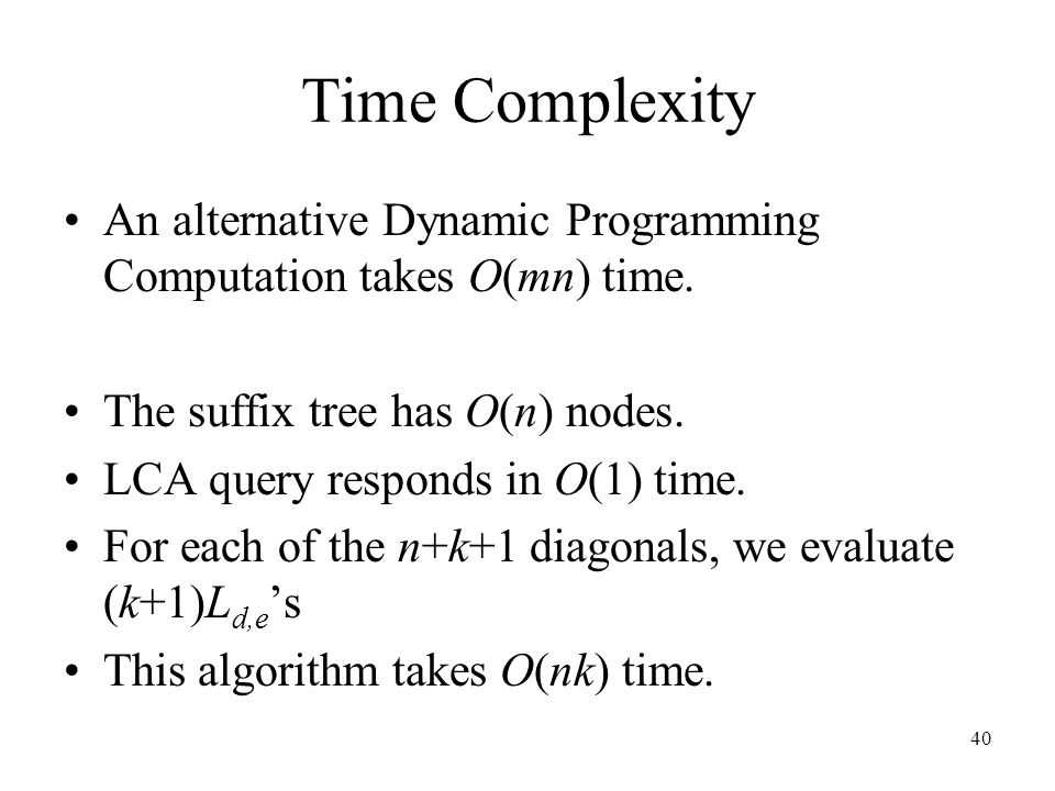 40 Time Complexity An alternative Dynamic Programming Computation takes O(mn) time.