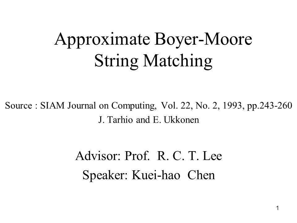 1 Approximate Boyer-Moore String Matching Source : SIAM Journal on Computing, Vol.
