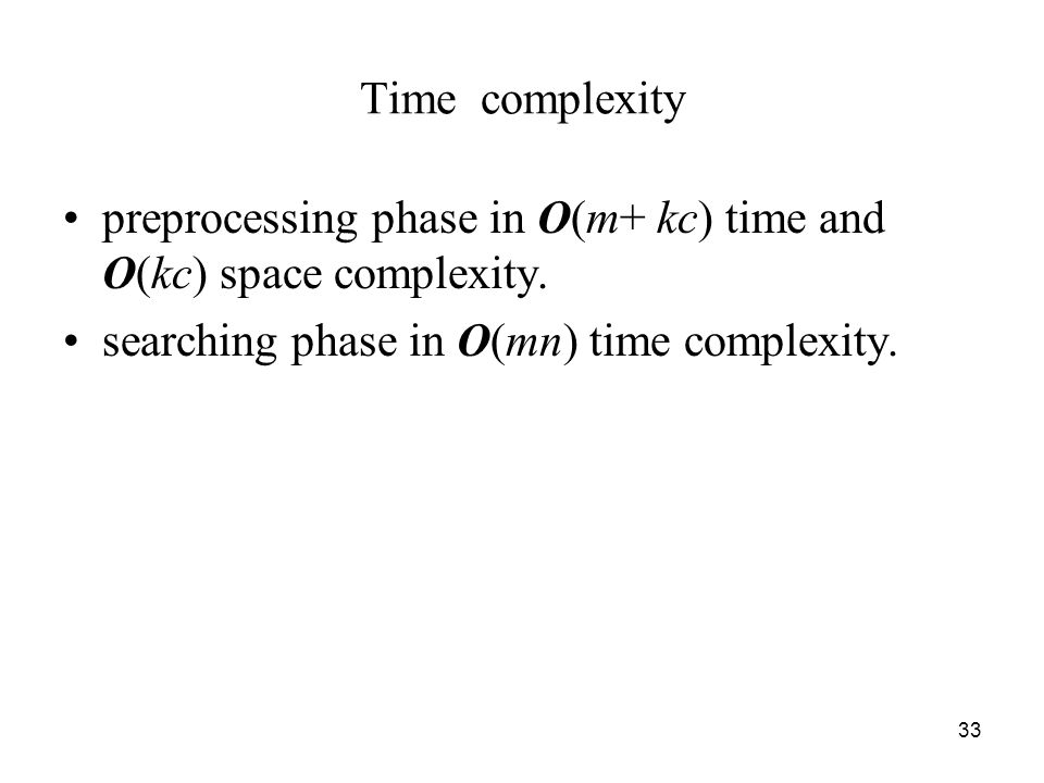33 Time complexity preprocessing phase in O(m+ kc) time and O(kc) space complexity.