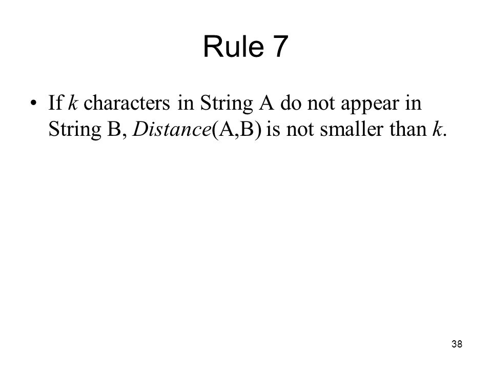 38 Rule 7 If k characters in String A do not appear in String B, Distance(A,B) is not smaller than k.
