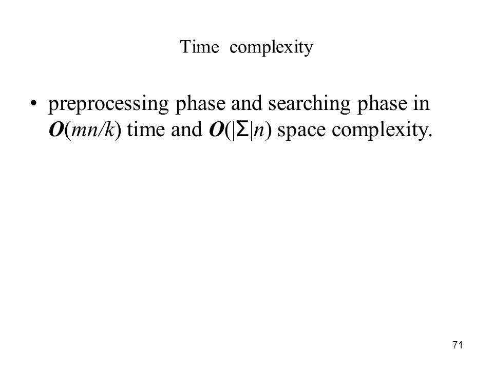 71 Time complexity preprocessing phase and searching phase in O(mn/k) time and O(| Σ |n) space complexity.