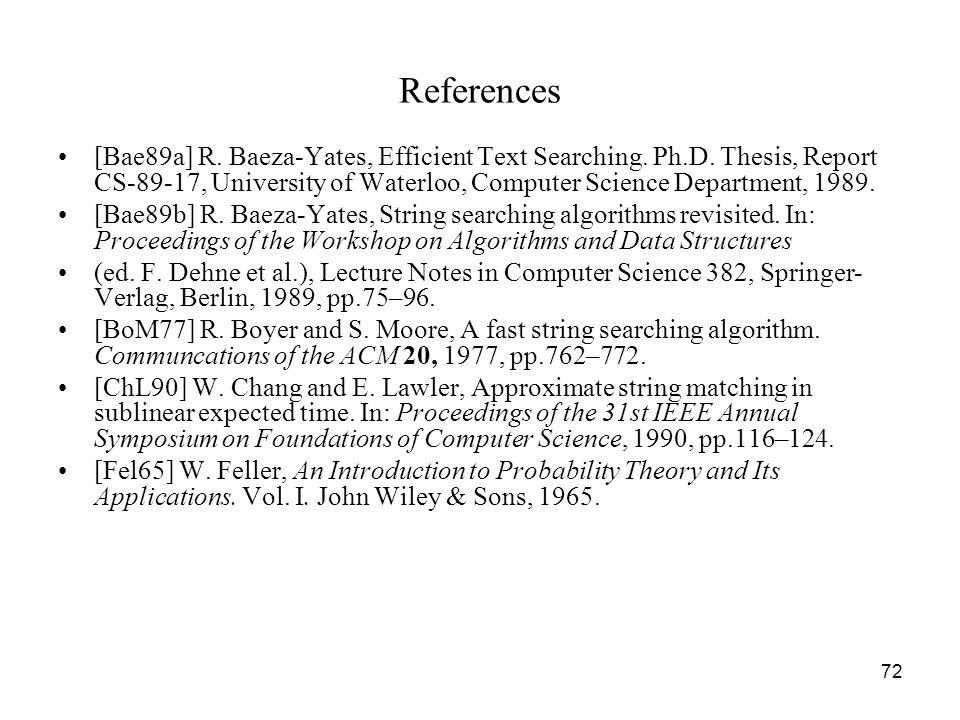 72 References [Bae89a] R. Baeza-Yates, Efficient Text Searching.