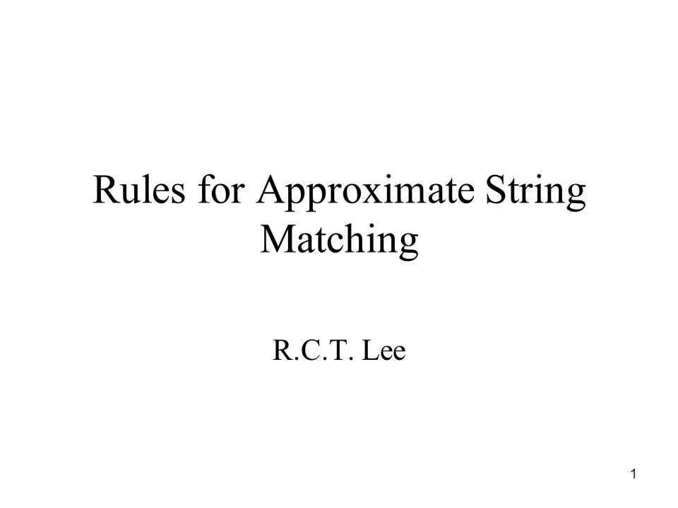1 Rules for Approximate String Matching R.C.T. Lee