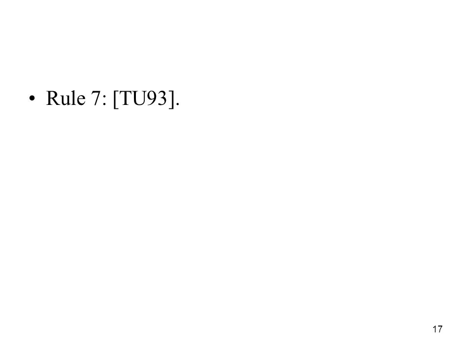 17 Rule 7: [TU93].