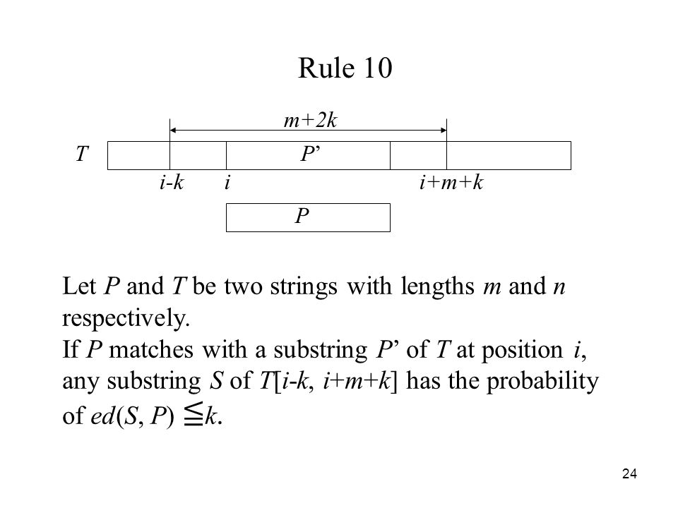24 Rule 10 Let P and T be two strings with lengths m and n respectively.