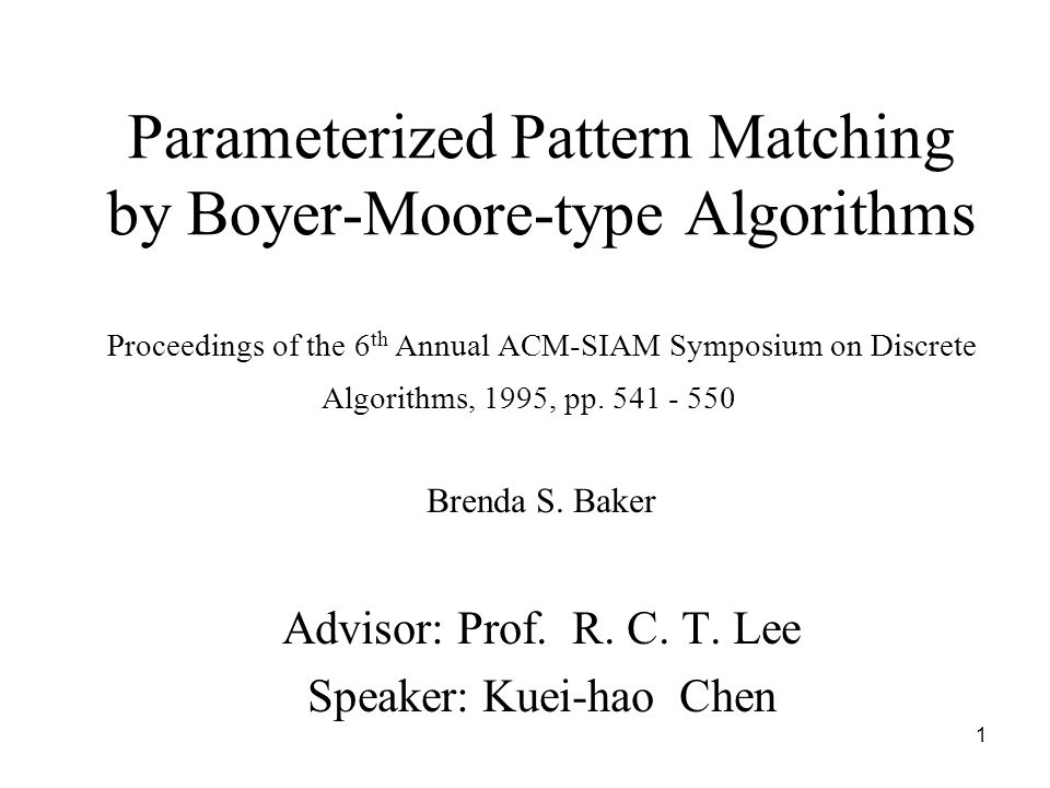 1 Parameterized Pattern Matching by Boyer-Moore-type Algorithms Proceedings of the 6 th Annual ACM-SIAM Symposium on Discrete Algorithms, 1995, pp. 54