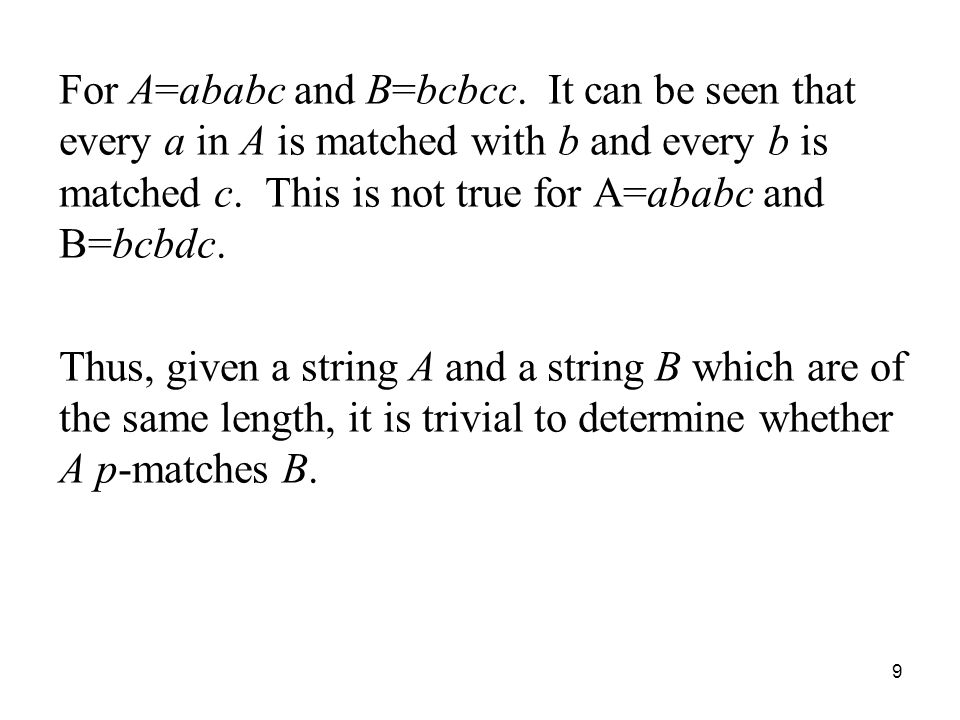 9 For A=ababc and B=bcbcc. It can be seen that every a in A is matched with b and every b is matched c. This is not true for A=ababc and B=bcbdc. Thus