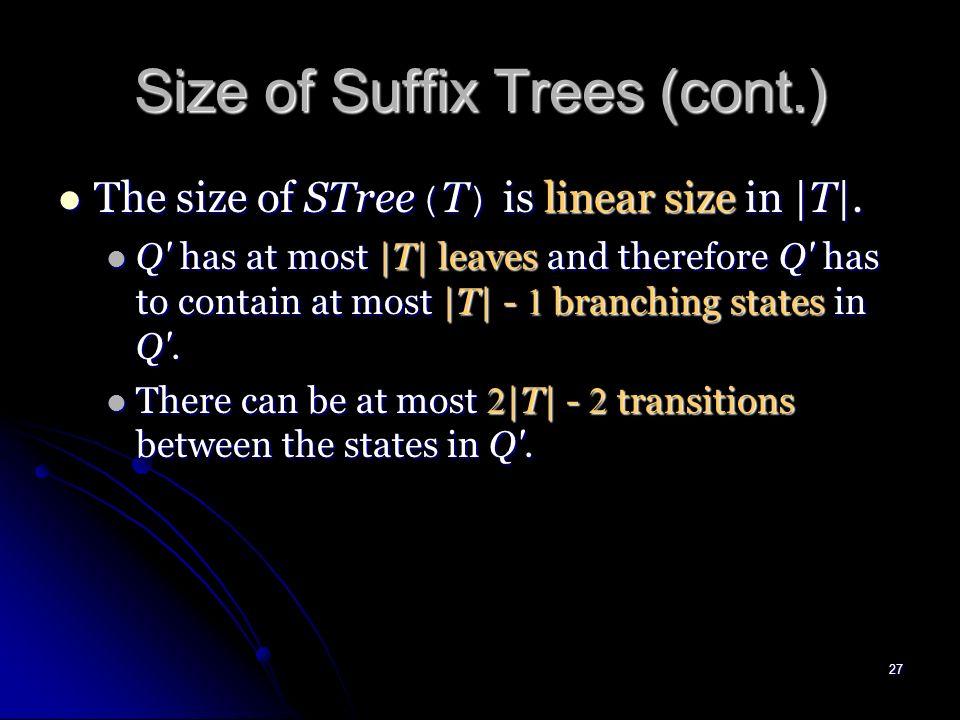 26 Size of Suffix Trees ab ababc ab abc c b c c abc babc bc c b (5,5)(2,2)(1,2) (3,5) (5,5) (3,5) (5,5) T = ababc a -transition b -transition c -trans