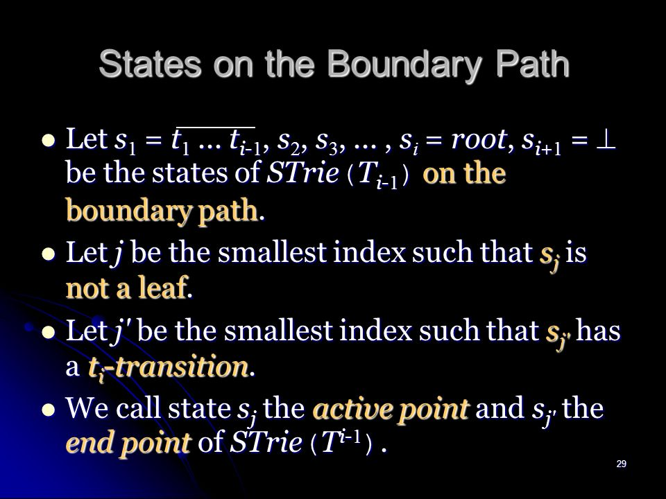 28 Reference to a State We refer to a state r of a suffix tree by a reference pair ( s, w ).