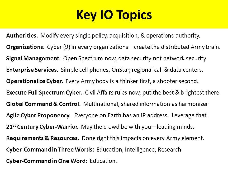 Key IO Topics Authorities. Modify every single policy, acquisition, & operations authority. Organizations. Cyber (9) in every organizationscreate the