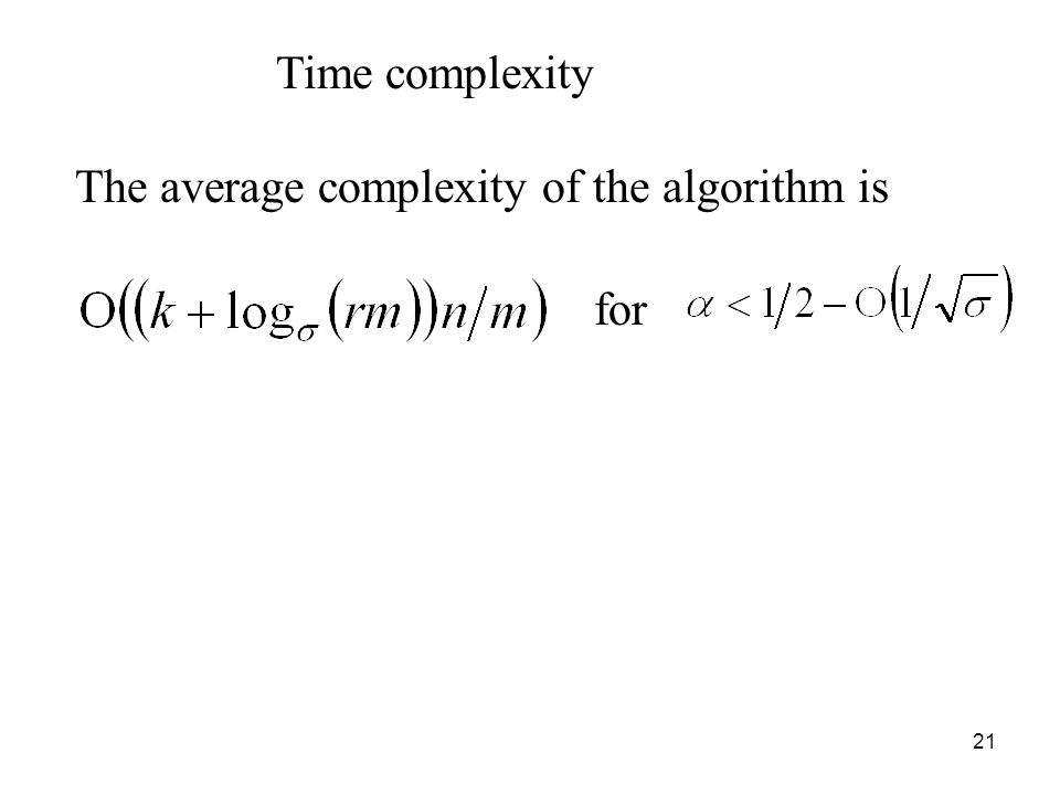 21 Time complexity The average complexity of the algorithm is for