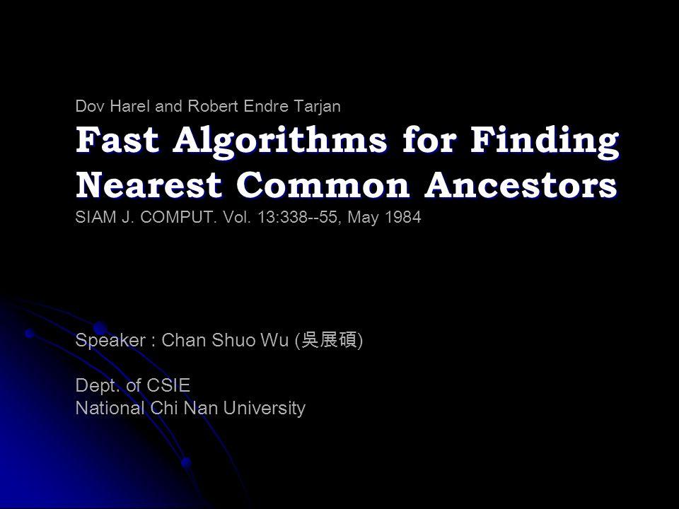Fast Algorithms for Finding Nearest Common Ancestors Dov Harel and Robert Endre Tarjan Fast Algorithms for Finding Nearest Common Ancestors SIAM J. CO