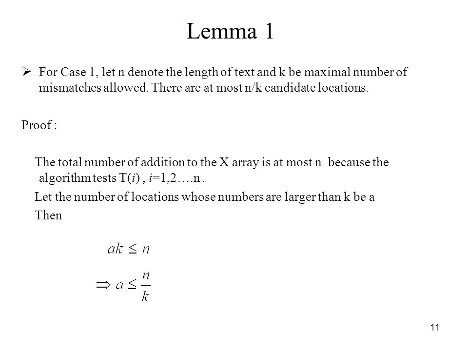 11 Lemma 1 For Case 1, let n denote the length of text and k be maximal number of mismatches allowed.