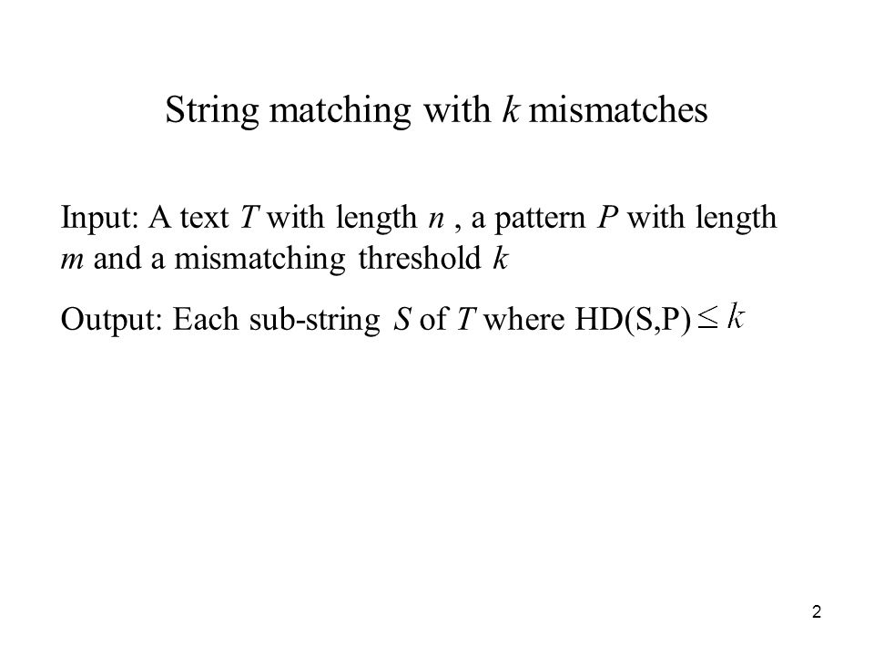 23 Mismatch problem with dont care Input: A text T with length n and a pattern P with length m.