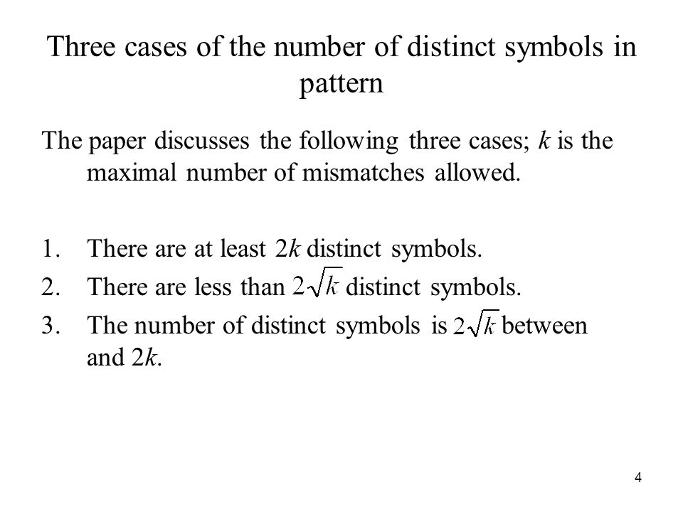 4 Three cases of the number of distinct symbols in pattern The paper discusses the following three cases; k is the maximal number of mismatches allowed.