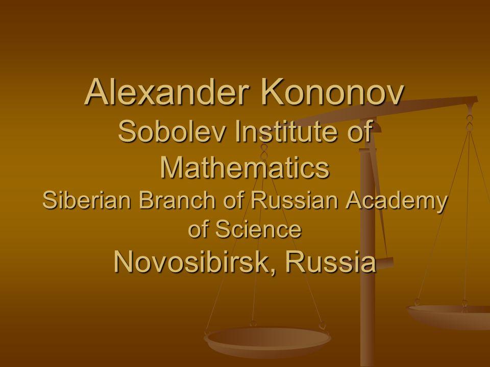 Alexander Kononov Sobolev Institute of Mathematics Siberian Branch of Russian Academy of Science Novosibirsk, Russia