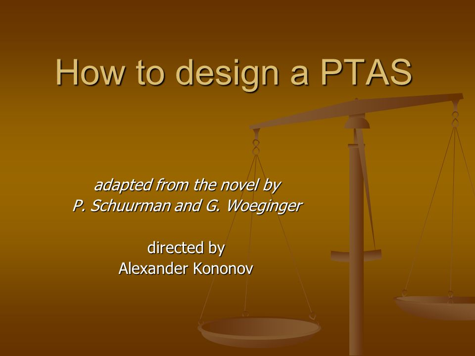 How to design a PTAS adapted from the novel by P. Schuurman and G.