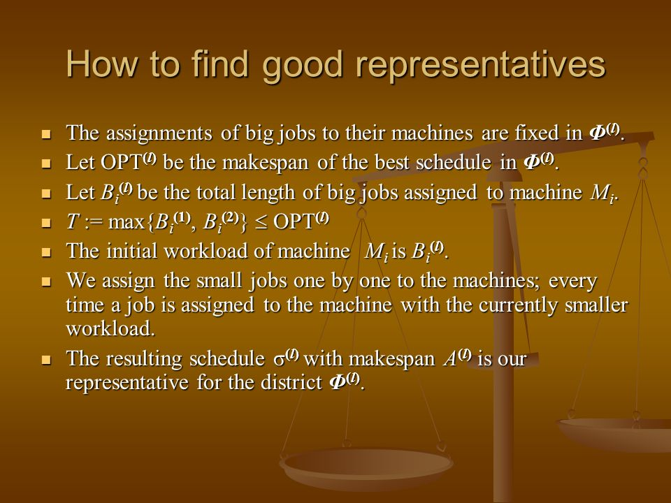How to find good representatives The assignments of big jobs to their machines are fixed in Φ (l).