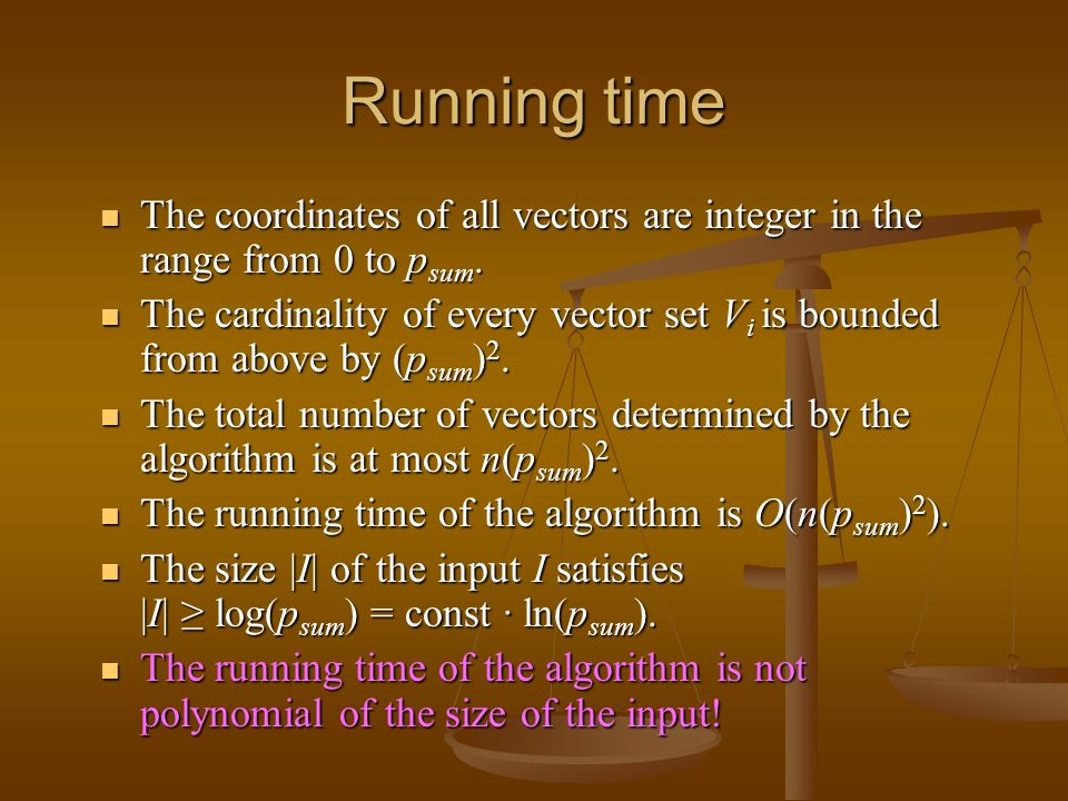 Running time The coordinates of all vectors are integer in the range from 0 to p sum.