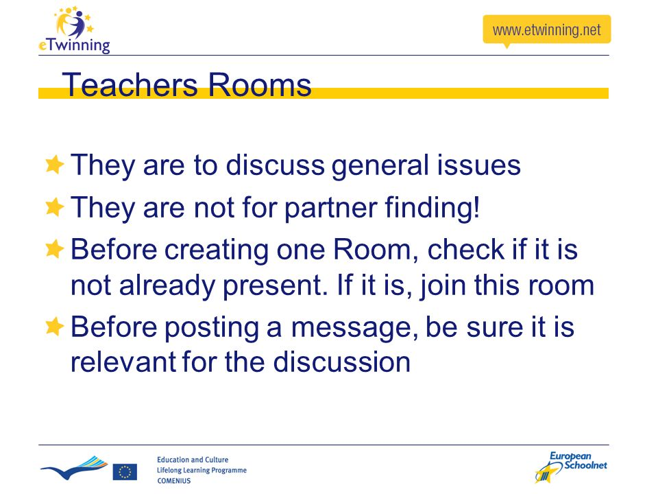 Teachers Rooms They are to discuss general issues They are not for partner finding.
