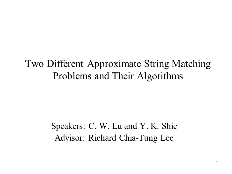 1 Two Different Approximate String Matching Problems and Their Algorithms Speakers: C.