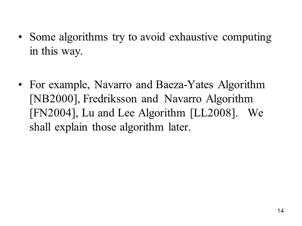 14 Some algorithms try to avoid exhaustive computing in this way.