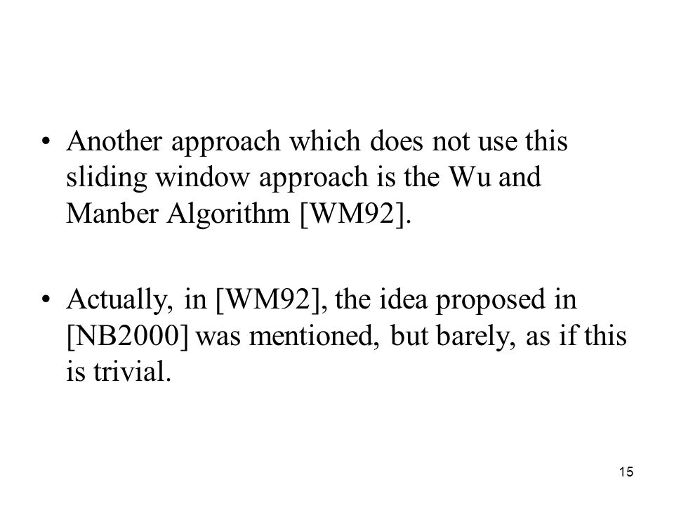 15 Another approach which does not use this sliding window approach is the Wu and Manber Algorithm [WM92].