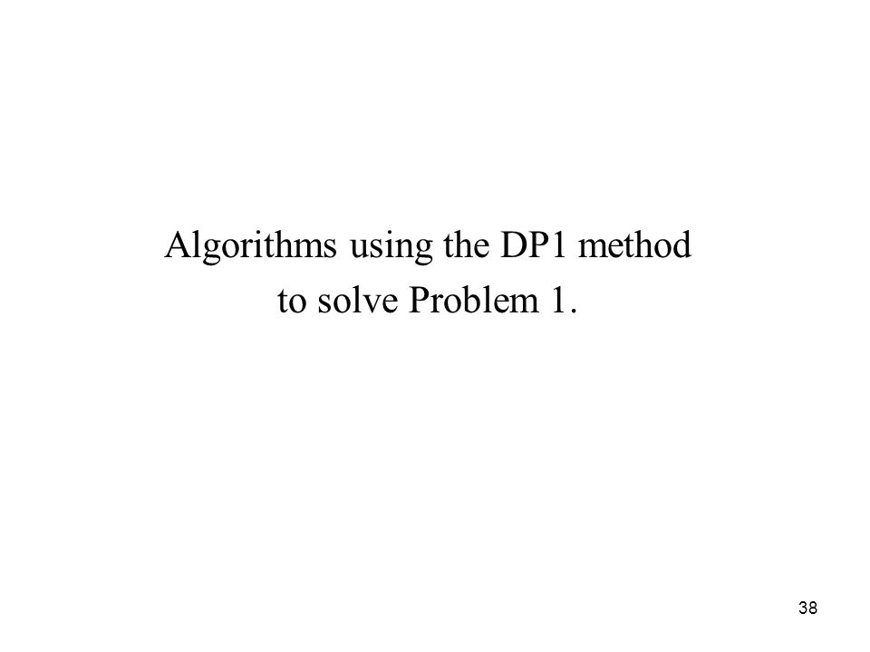 38 Algorithms using the DP1 method to solve Problem 1.