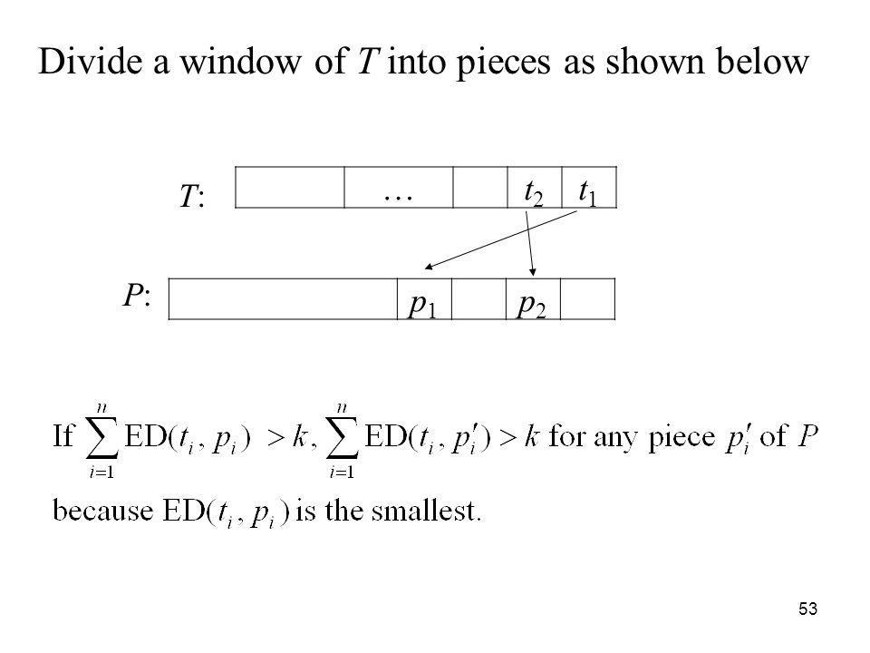53 Divide a window of T into pieces as shown below T:T: P:P: …t2t2 t1t1 p1p1 p2p2