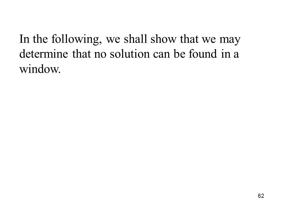 62 In the following, we shall show that we may determine that no solution can be found in a window.