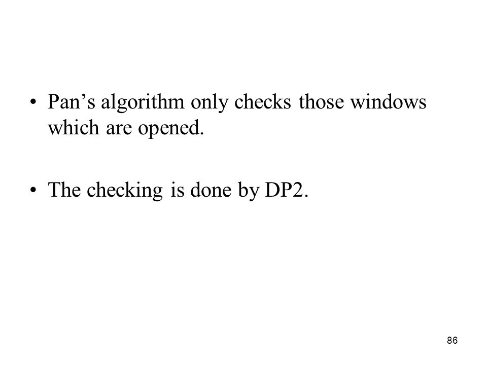 86 Pans algorithm only checks those windows which are opened. The checking is done by DP2.