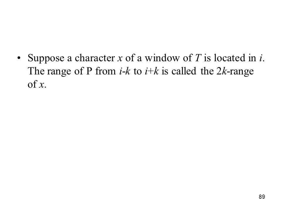 89 Suppose a character x of a window of T is located in i.
