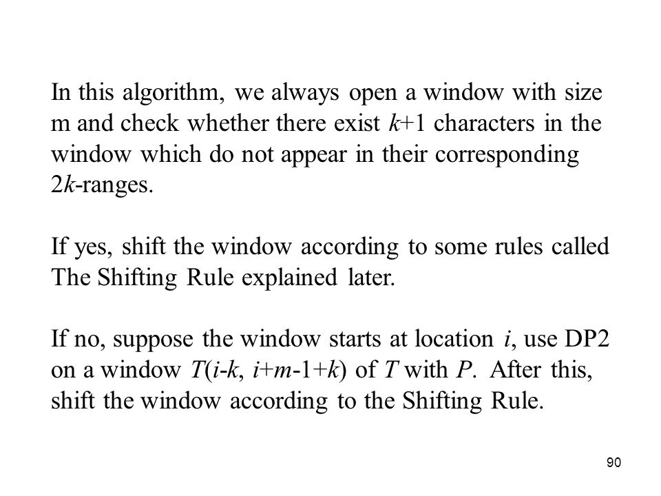 90 In this algorithm, we always open a window with size m and check whether there exist k+1 characters in the window which do not appear in their corresponding 2k-ranges.