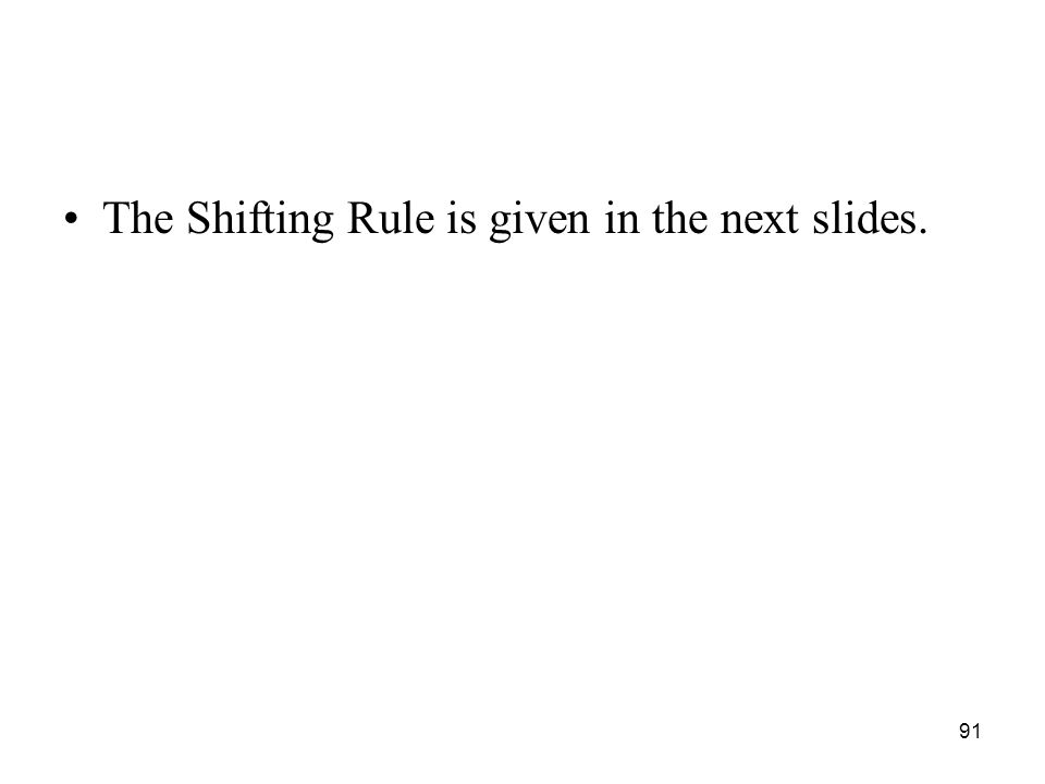91 The Shifting Rule is given in the next slides.