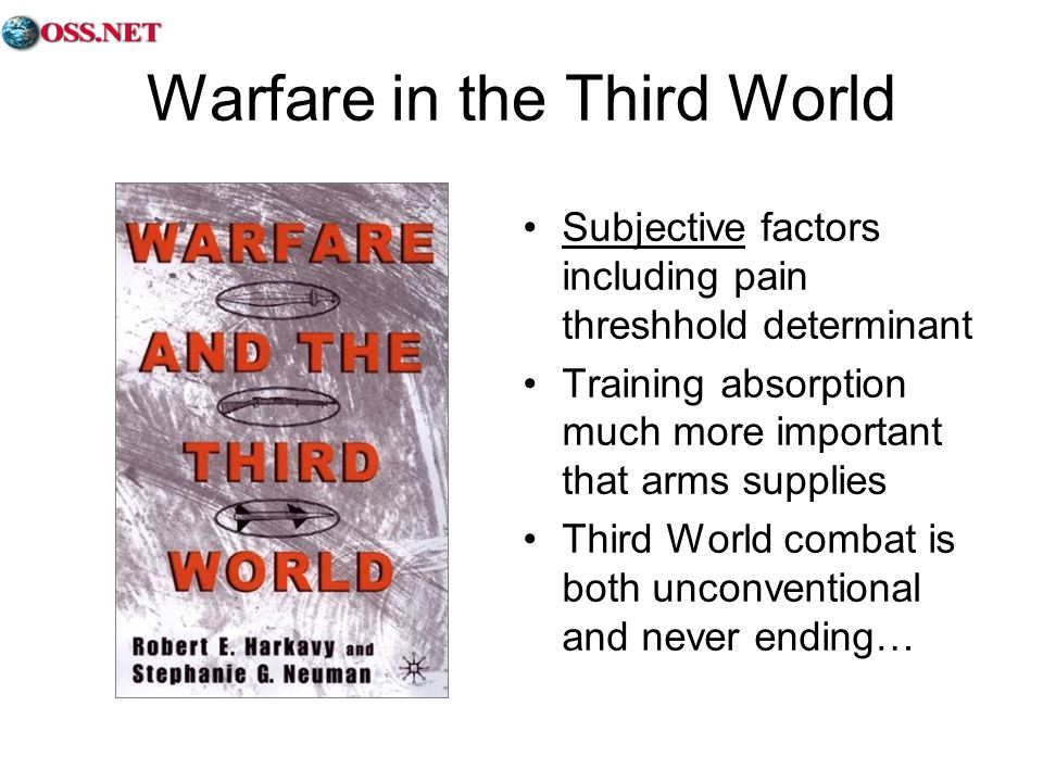 Warfare in the Third World Subjective factors including pain threshhold determinant Training absorption much more important that arms supplies Third World combat is both unconventional and never ending…