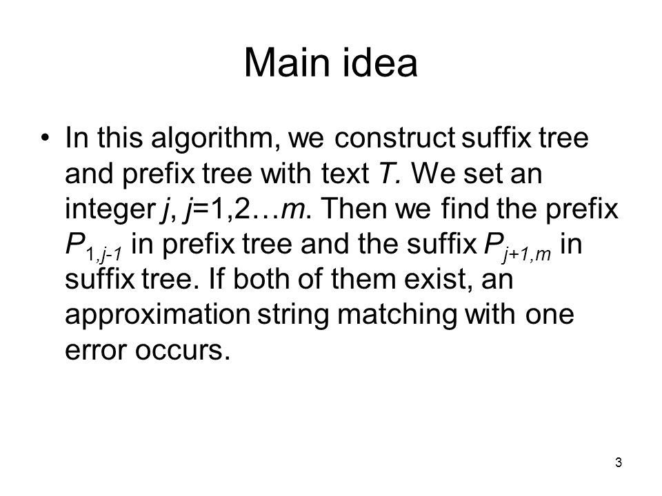3 Main idea In this algorithm, we construct suffix tree and prefix tree with text T.