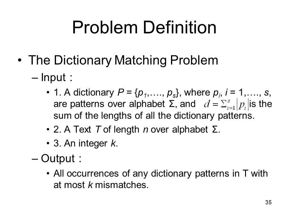 35 Problem Definition The Dictionary Matching Problem –Input 1.