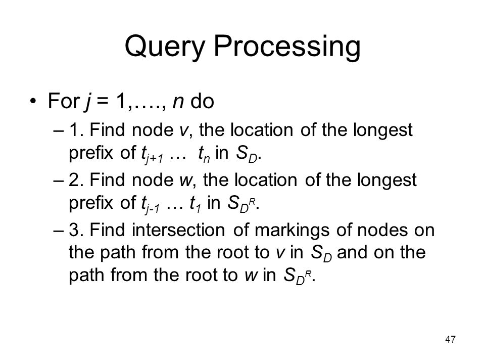 47 Query Processing For j = 1,…., n do –1.