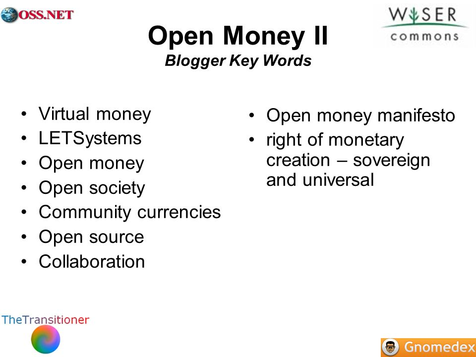 Open Money II Blogger Key Words Virtual money LETSystems Open money Open society Community currencies Open source Collaboration Open money manifesto right of monetary creation – sovereign and universal