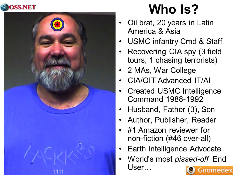 Who Is? Oil brat, 20 years in Latin America & Asia USMC infantry Cmd & Staff Recovering CIA spy (3 field tours, 1 chasing terrorists) 2 MAs, War Colle