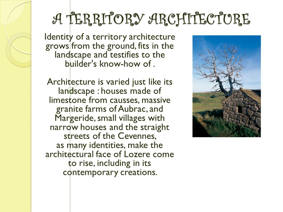 A TERRITORY ARCHITECTURE Identity of a territory architecture grows from the ground, fits in the landscape and testifies to the builder s know-how of.