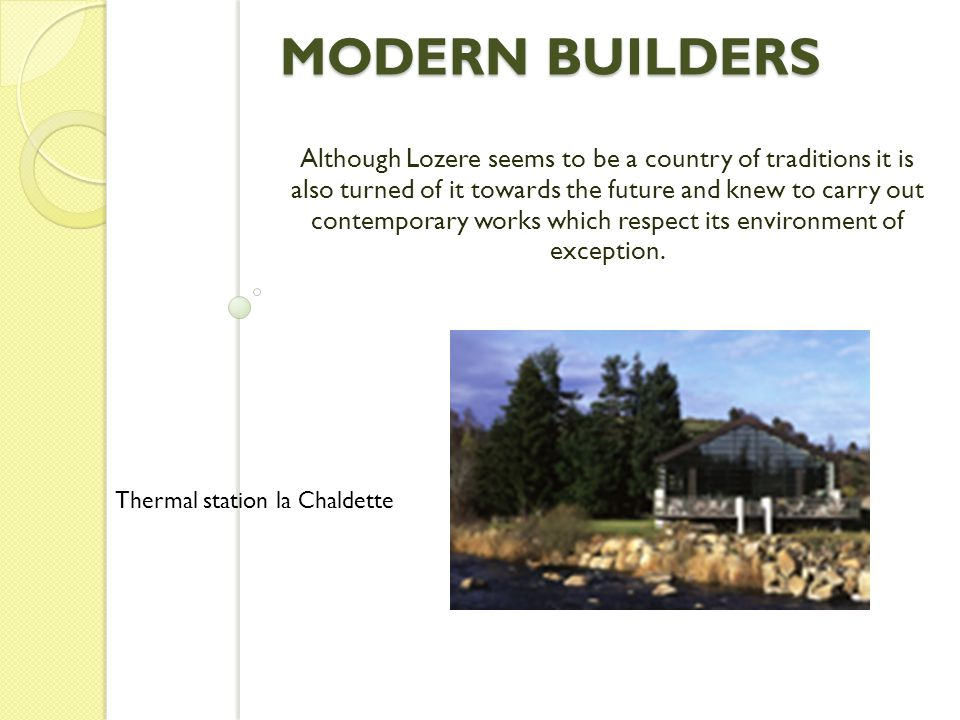 MODERN BUILDERS Although Lozere seems to be a country of traditions it is also turned of it towards the future and knew to carry out contemporary works which respect its environment of exception.
