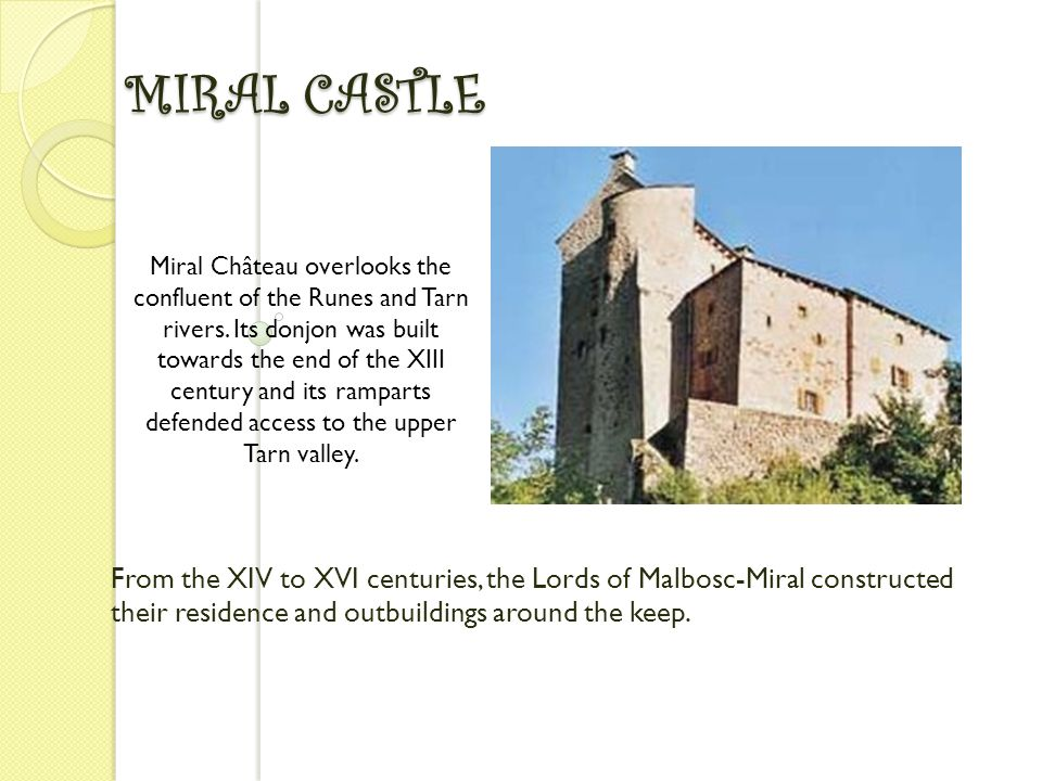 MIRAL CASTLE From the XIV to XVI centuries, the Lords of Malbosc-Miral constructed their residence and outbuildings around the keep. Miral Château ove