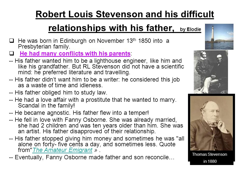 Robert Louis Stevenson and his difficult relationships with his father, by Elodie He was born in Edinburgh on November 13 th 1850 into a Presbyterian family.