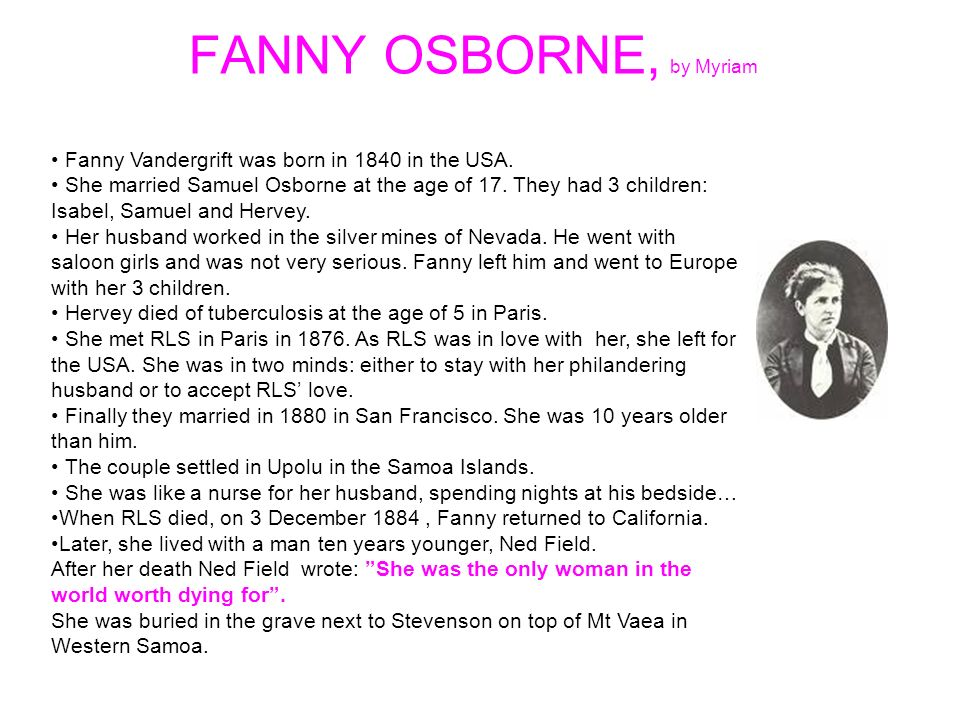 FANNY OSBORNE, by Myriam Fanny Vandergrift was born in 1840 in the USA. She married Samuel Osborne at the age of 17. They had 3 children: Isabel, Samu